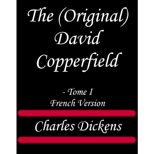 Charles Dickens - The (Original) David Copperfield - Tome I French Version (Linked TOC) (French Edition)