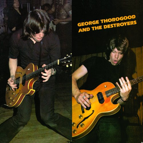 George Thorogood & Destroyers - George Thorogood & The Destroyers