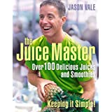 Juice Master Keeping It Simple: Over 100 Delicious Juices and Smoothiesby Jason Vale