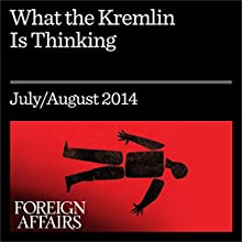 What the Kremlin Is Thinking (Foreign Affairs): Putin's Vision for Eurasia (       UNABRIDGED) by Alexander Lukin Narrated by Kevin Stillwell