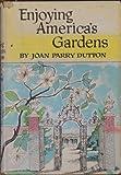 img - for Enjoying America's Gardens book / textbook / text book