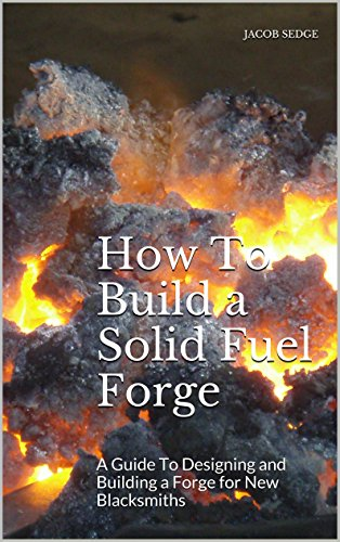 how-to-build-a-solid-fuel-forge-a-guide-to-designing-and-building-a-forge-for-new-blacksmiths