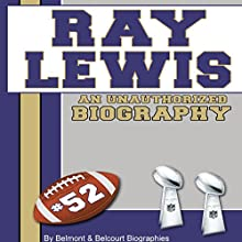 Ray Lewis: An Unauthorized Biography (       UNABRIDGED) by Belmont and Belcourt Biographies Narrated by Bob Johnson
