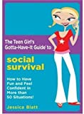 The Teen Girl's Gotta-Have-It Guide to Social Survival: How to Have Fun and Feel Confident in More than 50 Situations!