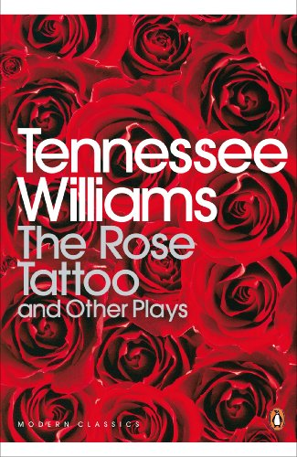 Tennessee Williams - The Rose Tattoo and Other Plays