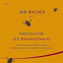 Selbstporträt mit Bienenschwarm: Regentonnenvariationen und andere ausgewählte Gedichte Hörbuch von Jan Wagner Gesprochen von: Jan Wagner