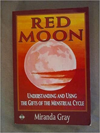 Red Moon: Understanding and Using the Gifts of the Menstrual Cycle (Women's health & parenting) by Gray, Miranda (1994) Paperback written by Miranda Gray