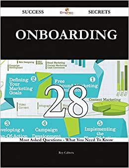 Onboarding 28 Success Secrets: 28 Most Asked Questions On Onboarding - What You Need To Know