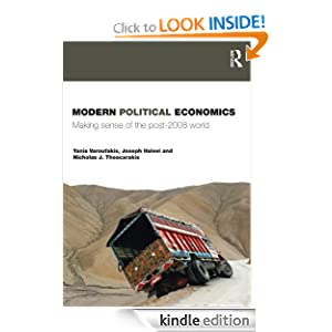Modern Political Economics Making Sense of the Post-2008 World Yanis Varoufakis Joseph Halevi Nicholas Theocarakis
