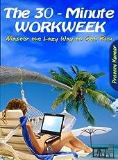 The 30 Minute Workweek (How To Create Wealth)