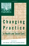 img - for Davies, Celia's Changing Practice in Health and Social Care (Published in association with The Open University) 1st (first) edition by Davies, Celia published by Sage Publications Ltd [Paperback] (2000) book / textbook / text book