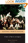 Saving Persuasion: A Defense of Rheto...
