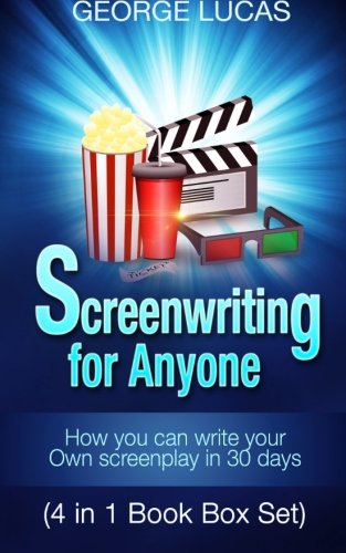 Screenwriting for Anyone: How you can write your own screenplay in 30 days(4 in 1 Book Box Set), by George Lucas