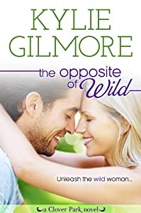 (FREE on 2/7) The Opposite Of Wild by Kylie Gilmore - http://eBooksHabit.com
