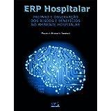 ERP HOSPITALAR - PREPARO E OBSERVAÇÃO DOS RISCOS E BENEFÍCIOS NO AMBIENTE HOSPITALAR