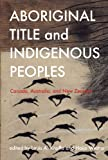 Aboriginal Title and Indigenous Peoples: Canada, Australia, and New Zealand
