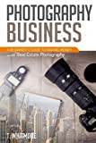 img - for Photography Business: A Beginner's Guide to Making Money with Real Estate Photography book / textbook / text book