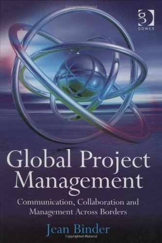 Global Project Management: Communication, Collaboration and Management Across Borders