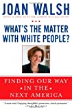 Whats the Matter with White People?: Finding Our Way in the Next America