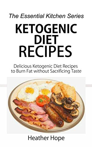 Free Kindle Book : Ketogenic Diet Recipes: Delicious Ketogenic Diet Recipes to Burn Fat without Sacrificing Taste (The Essential Kitchen Series Book 66)