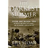 The Darkest Summer: Pusan and Inchon 1950: The Battles That Saved South Korea--and the Marines--from Extinction ~ Bill Sloan