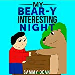 My Bear-y Interesting Night: A Children's Educational Story Book about Bears | Sammy Dean