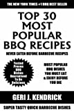 Top Class 30 Most Popular BBQ Recipes: Latest Collection of Tried, Tested, Proven, Most-Wanted Delicious, Super Easy And Quick Barbecue Dishes For You And Your Family