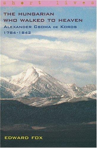 The Hungarian Who Walked to Heaven-Alexander Csoma De Koros-1784-1842 (Short Lives)
