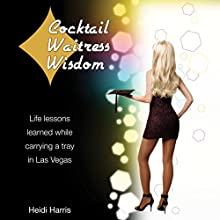 Cocktail Waitress Wisdom: Life Lessons Learned While Carrying a Tray in Las Vegas (       UNABRIDGED) by Heidi Harris Narrated by Heidi Harris