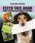 Fetch This Book: Train Your Dog to Do...