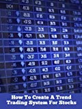 How To Create A Trend Trading System For Stocks