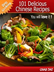 101 Delicious Chinese Recipes - discover the simplicity and smoothness that surround the dishes of the Middle Kingdom (Easy cooking)