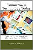 img - for Tomorrow's Technology Today: Creating the State of the Art Dental Office ... Because Your Patients (and Your Team Members) Expect Nothing Less book / textbook / text book