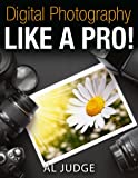 Digital Photography Like a Pro!