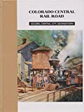img - for Colorado Central Rail Road. Golden, Central City, Georgetown. book / textbook / text book