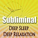 Deep Sleep Deep Relaxation Subliminal: Binaural Beats Solfeggio Harmonics Confidence And Self Esteem While You Sleep Or Power Nap  by Subliminal Hypnosis Narrated by Joel Thielke