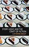 Story Logic and the Craft of Fiction
