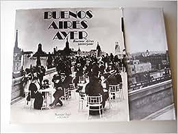 Buenos Aires ayer: Testimonios graficos de una ciudad, 1910-1930