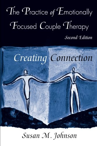 The Practice of Emotionally Focused Couple Therapy:...