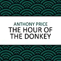 The Hour of the Donkey (       UNABRIDGED) by Anthony Price Narrated by Steven Kynman