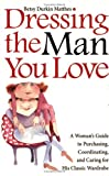img - for By Betsy Durkin Matthes Dressing the Man You Love: A Woman's Guide to Purchasing, Coordinating, and Caring for His Classic W [Paperback] book / textbook / text book