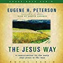 Jesus Way: A Conversation on the Ways that Jesus is the Way (       UNABRIDGED) by Eugene H. Peterson Narrated by Grover Gardner