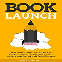Book Launch: How to Write, Market, & Publish Your First Best-Seller (       UNABRIDGED) by Chandler Bolt Narrated by Al Kessel