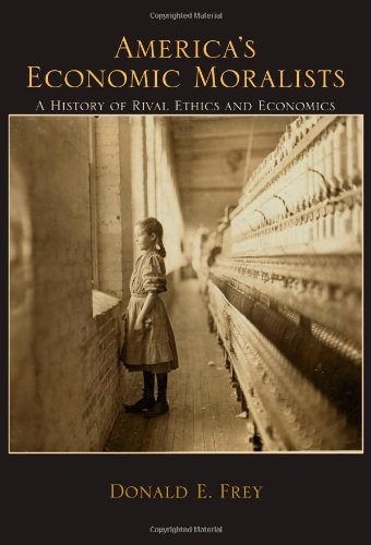 America's Economic Moralists: A History of Rival Ethics and Economics