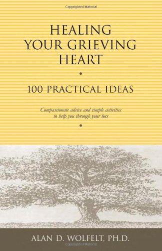 Healing Your Grieving Heart: 100 Practical Ideas (Healing...