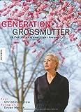 Generation Großmutter: 18 Porträts eigenwilliger Frauen