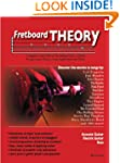 Fretboard Theory: Complete Guitar The...