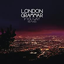 London Grammar - If You Wait - Remixes