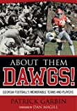 img - for About Them Dawgs!: Georgia Football's Memorable Teams and Players book / textbook / text book