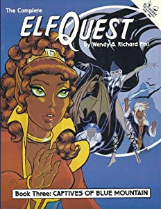 Complete Elfquest: Captives of Blue Mountain,  Vol. 3 by Wendy Pini and Richard Pini